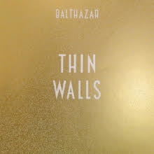 BALTHAZAR : THIN WALLS… DU CHANGEMENT DANS LACONTINUITE
