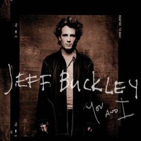 On a écouté You And I, le dernier Jeff BUCKLEY